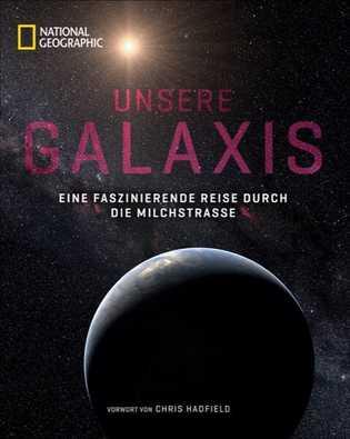 Unsere Galaxis: Eine faszinierende Reise durch die Milchstraße